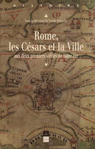 Rome, les Césars et la ville : aux deux premiers siècles de notre ère