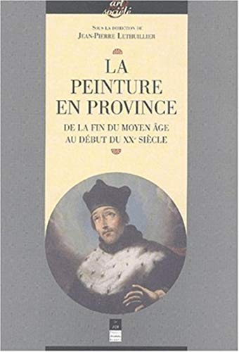 9782868476470: La peinture en Province. De la fin du Moyen Age au début du XXème siècle