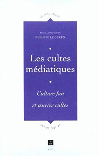 Les cultes médiatiques. Culture fan et oeuvres cultes (French Edition): Collectif
