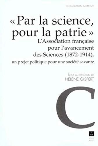Par la science, pour la patrie : l'Association française pour l'avancement des ...