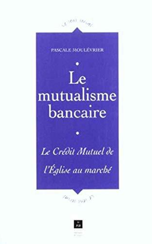 Le mutualisme bancaire : le Crédit Mutuel, de l'Eglise au marché: Moul�vrier, ...