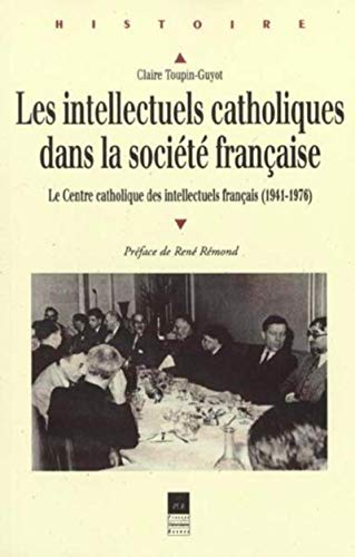 INTELLECTUELS CATHOLIQUES DANS LA SOCIETE FRANCAISE: TOUPIN