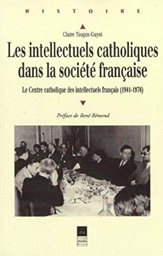 9782868476982: Les intellectuels catholiques dans la société française. Le Centre catholique des intellectuels français (1941-1976)