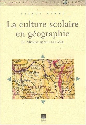 9782868477095: La culture scolaire en géographie. Le monde dans la classe