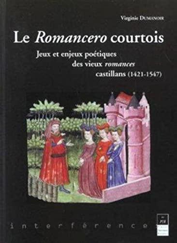 Le romancero courtois : jeux et enjeux poétiques des vieux romances castillans (1421-1547): ...