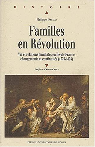 9782868477897: Familles en Révolution : Vies et relations familiales en Ile-de-France, changements et continuités, (1775-1825)