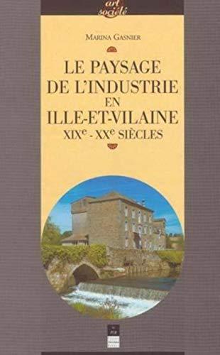 Le paysage de l'industrie en Ille et Vilaine XIXe XXe siecles: Gasnier Marina