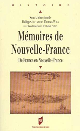MEMOIRES DE NOUVELLE FRANCE ; DE FRANCE EN NOUVELLE-FRANCE: JOUTARD, PHILIPPE ; WIEN, THOMAS