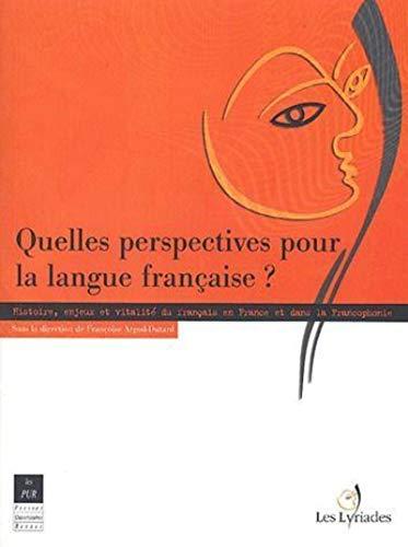 Quelles perspectives pour la langue française ? : histoire, enjeux et vitalité du ...