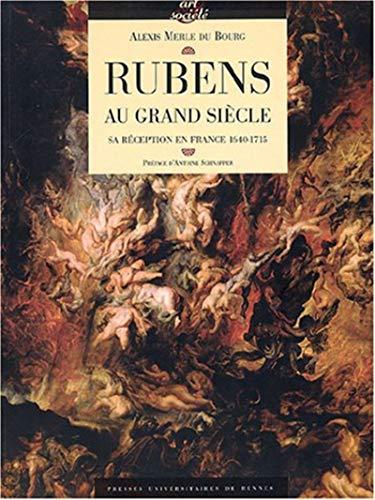 Rubens au Grand Siècle : sa réception en France, 1640-1715: Merle Du Bourg, Alexis