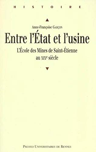 Entre l'Etat et l'usine. L'ecole des Mines de Sait-Etienne au XIX: Garcon, ...