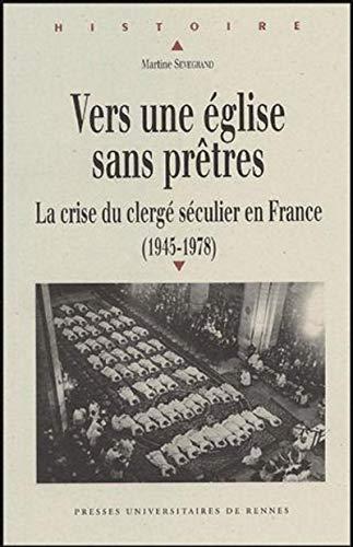 Vers une Eglise sans Pretres: La Crise du Clerge Seculier en France (1945-1978): Sevegrand, Martine