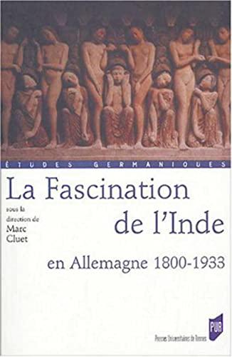 FASCINATION DE L'INDE EN ALLEMAGNE 1800-1933: CLUET,MARC