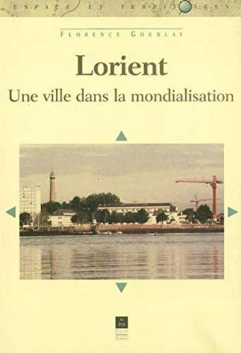 LORIENT UNE VILLE DANS LA MONDIALISATION: GOURLAY,FLORENCE