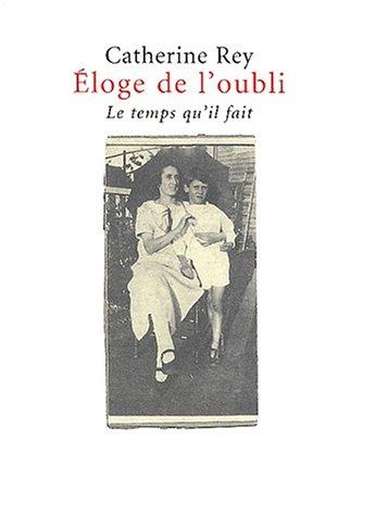 ÉLOGE DE L'OUBLI: REY CATHERINE