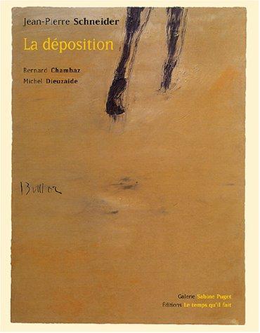 Jean-Pierre Schneider : La déposition: Schneider, Jean-Pierre and Bernard Chambaz, Michel ...