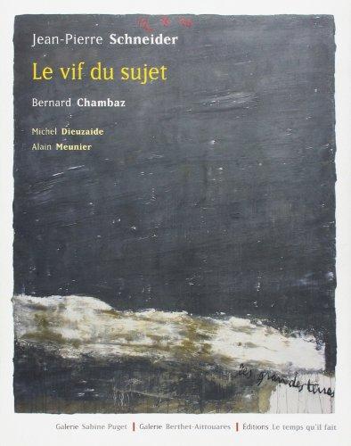 le vif du sujet: Alain Meunier, Bernard Chambaz, J. P. Schneider