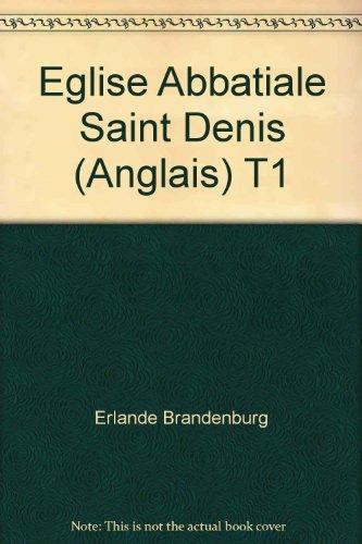 The Abbey Church of Saint-Denis, Vol. 1: History and Visit (286861003X) by Alain Erlande-Brandenburg