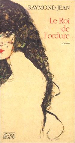 Le roi de l'ordure: Roman (French Edition) (9782868695277) by Raymond Jean