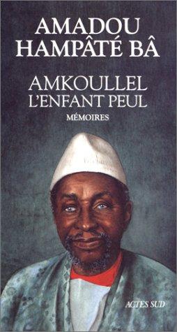 Amkoullel, l'enfant Peul: Memoires (French Edition): Ba, Amadou Hampate