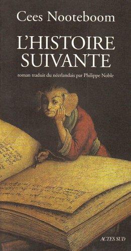Histoire Suivante (l') (Romans, nouvelles, récits) (French: Nooteboom, Cees