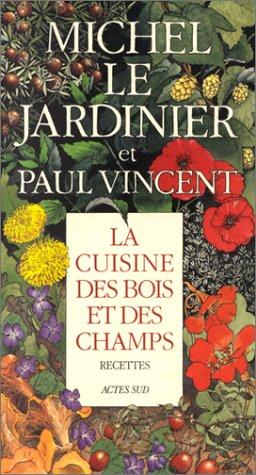 La cuisine des bois et des champs (2868699367) by Michel Lis; Paul Vincent