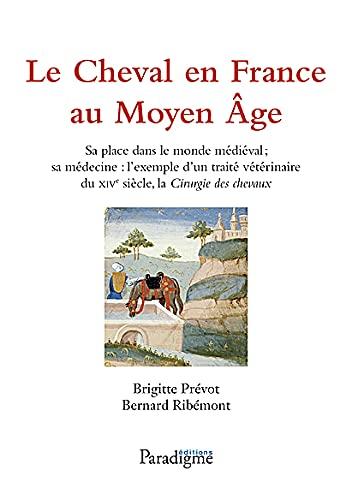 9782868780720: Le cheval en France au Moyen Âge: Sa place dans le monde médiéval j sa médecine: lexemple dun traité vétérinaire du XVe siècle, la Cirurgie des chevaux (Medievalia)