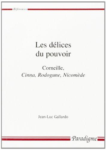 9782868781918: Les delices du pouvoir: Corneille, Cinna, Rodogune, Nicomede (References) (French Edition)
