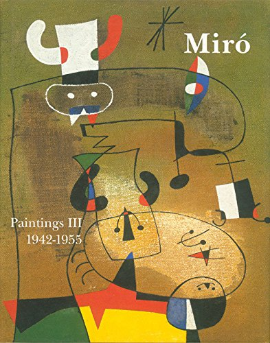 Joan Miro : Catalogue Raisonne. Paintings Volume III: 1942-1955: Miro, Joan / Dupin, Jacques / ...