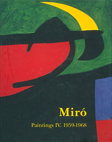 JOAN MIRO: Paintings, Catalogue Raisonné. Vol: IV: 1959-1968 - Dupin, Jacques and Ariane Lelong-Mainaud; JOAN MIR