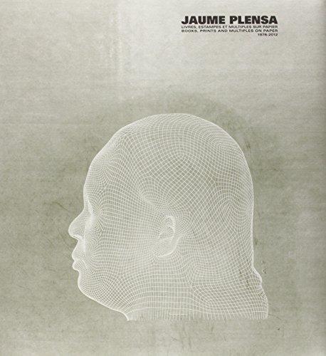 Jaume Plensa. Livres, estampes et multiples sur papier = Books, Prints and Multiples on Paper, 1978...