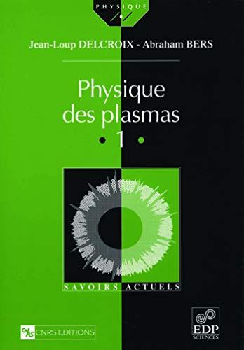 Physique des plasmas, volume 1: Delcroix, J.-L.; Bers, A.