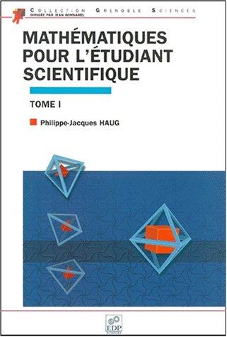 Mathematiques pour l etudiant scientifique tome I (French Edition): Philippe J. Haug