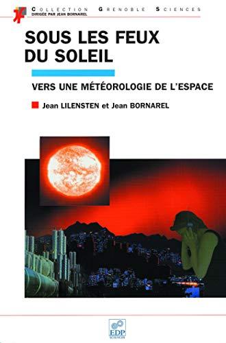 Sous les feux du soleil. vers une meteorologie de l espace (French Edition): Lilensten