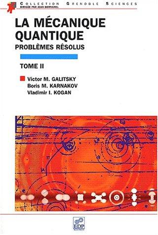 La mécanique quantique. Problèmes résolus, Tome 2 (French ...