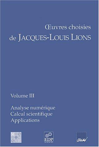 9782868836632: Les oeuvres choisies de Jacques-Louis Lions : Tome 3, Analyse numérique, Calcul scientifique, Applications