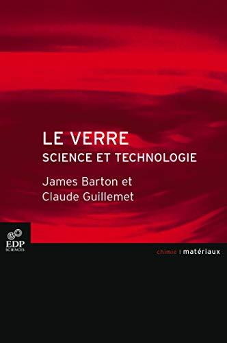 le verre, science et technologie: Claude Guillemet, James Barton