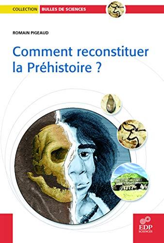 COMMENT RECONSTITUER LA PRÉHISTOIRE: PIGEAUD ROMAIN