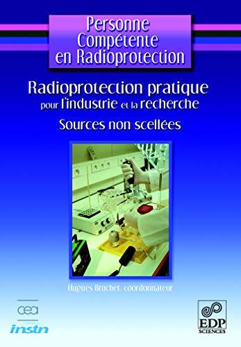 9782868839510: Personne comp�tente en radioprotection : Radioprotection pratique pour l'industrie et la recherche - Sources non scell�es