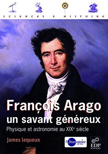 François Arago, un savant généreux (French Edition): James ...