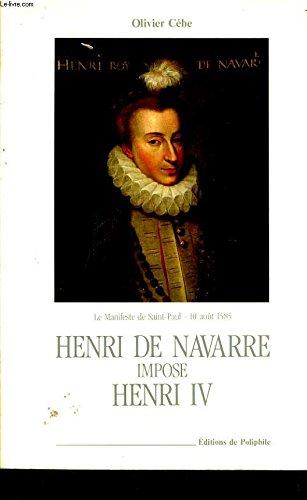 Henri de Navarre impose Henri IV - Olivier Cebe