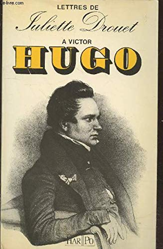 Lettres a Victor Hugo, 1833-1882 (French Edition): Drouet, Juliette