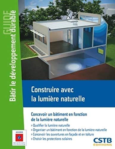 Construire avec la lumière naturelle: Concevoir un bâtiment en fonction de la lumi&...