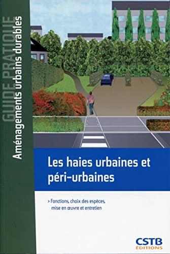 Les haies urbaines et péri-urbaines : Fonctions, choix des espèces, mise en oeuvre et...