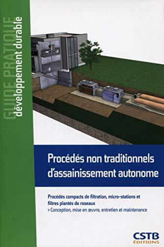 9782868915214: Procédés non traditionnels d'assainissement autonome : Procédés compacts de filtration, micro-stations et filtres plantés de roseaux (Guide pratique)