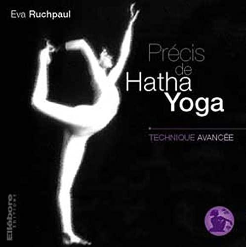 PRECIS DE HATHA YOGA ; TECHNIQUE AVANCEE: RUCHPAUL, EVA