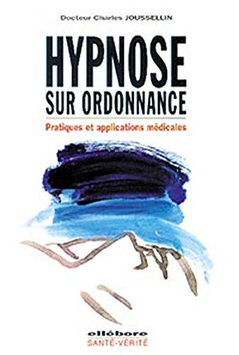 9782868985156: Hypnose sur ordonnance : Pratiques et applications médicales (Ellebore Livres)