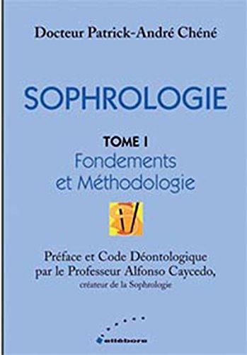 SOPHROLOGIE T.1 ; FONDEMENTS ET METHODOLOGIE: CHENE, PATRICK-ANDRE