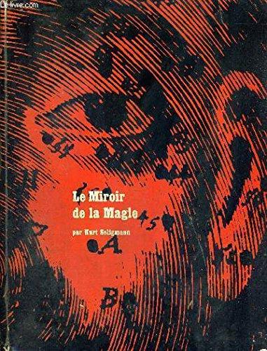 Le miroir de la magie. histoire de: seligmann kurt
