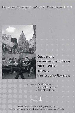 Quatre ans de recherche urbaine 2001-2004 en 2 volumes [Coffret]: Bajolet, Émilie ; Mattei, ...
